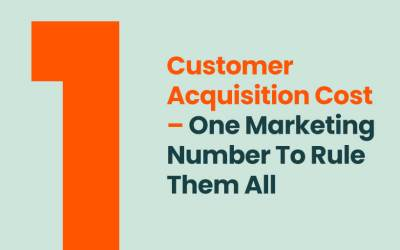 Customer Acquisition Cost – One Marketing Number To Rule Them All