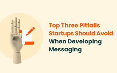 Top Three Pitfalls Startups Should Avoid When Developing Messaging