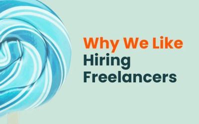 Why We Like Hiring Freelancers