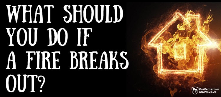 What Should You Do If A Fire Breaks Out?