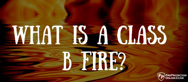 What Is A Class B Fire?