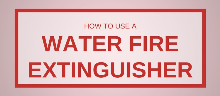 How to Use A Water Fire Extinguisher