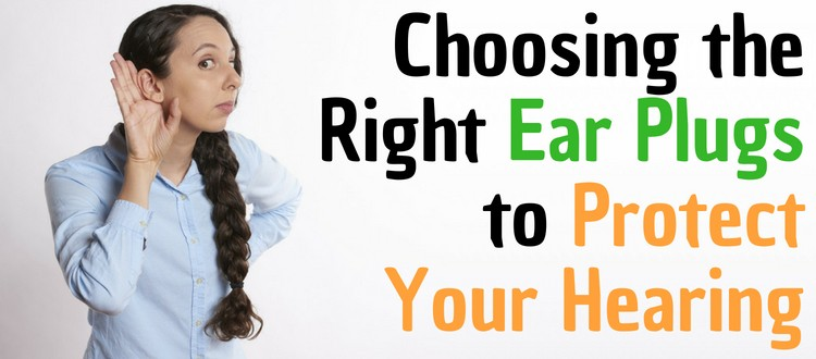 Choosing the Right Ear Plugs to Protect Your Hearing