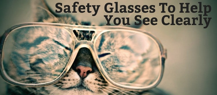 Safety Glasses To Help you See Clearly