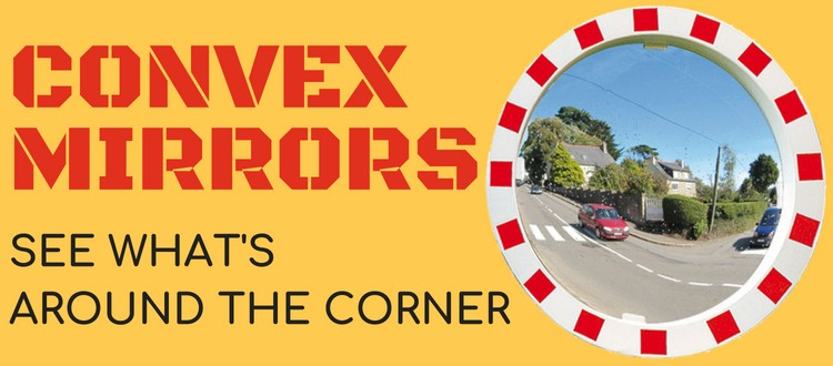 Convex Mirrors: See What's Around The Corner