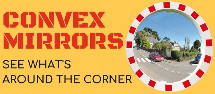 Convex Mirrors: See What's Around The Corner