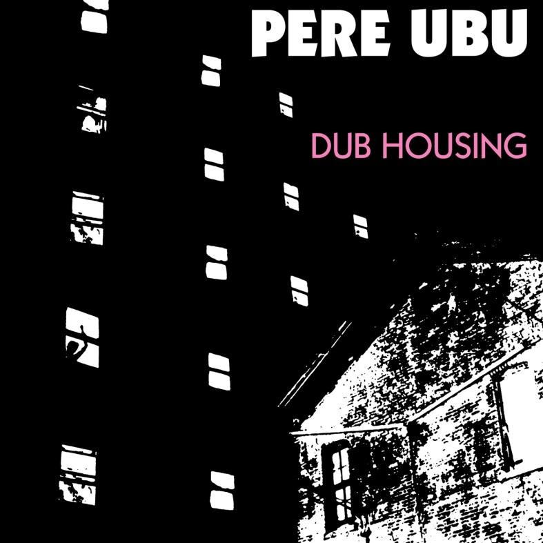 Pere-Ubu-Dub-Housing