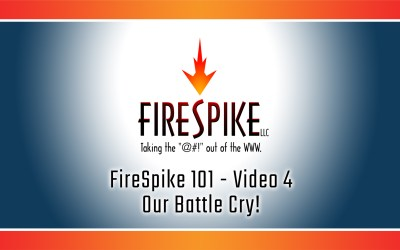 FireSpike 101, Video 4 – Our Battle Cry