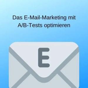 Das E-Mail-Marketing mit A_B-Tests optimieren