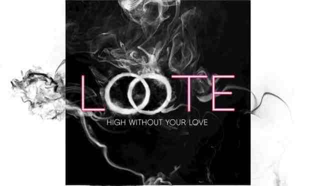 Loote – High Without Your Love