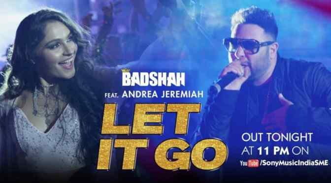 Badshah – Let it Go feat Andreaa Jeremiah