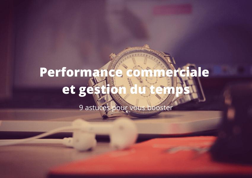performance commerciale et gestion du temps : 9 astuces pour vous booster