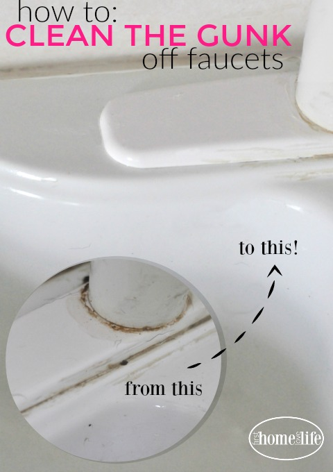 how to clean gunk off faucets first