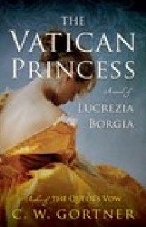 The Vatican Princess by  C.W. Gortner
