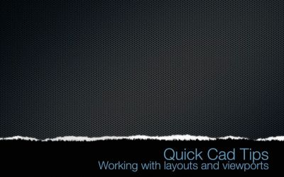 Quick CAD Tips – Working with layouts and viewports