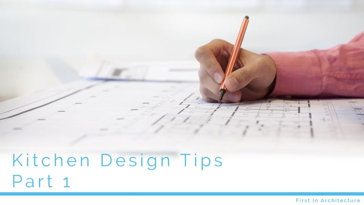 Kitchen Design Tips Part 1 First In Architecture
