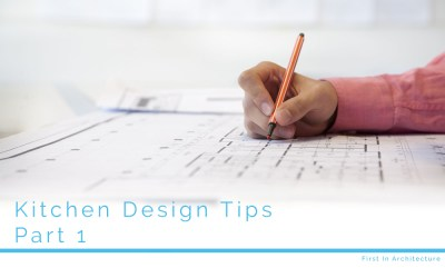 Kitchen Design Tips – Part 1