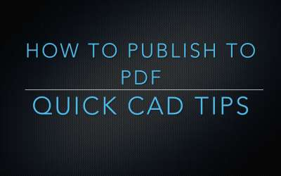 Quick CAD Tips – How to publish to pdf