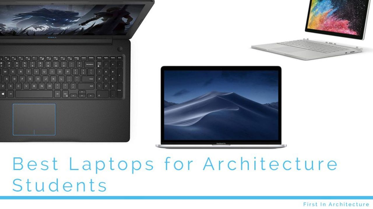 What Is The Best Laptop For Architecture Students 2019 2020 First In Architecture