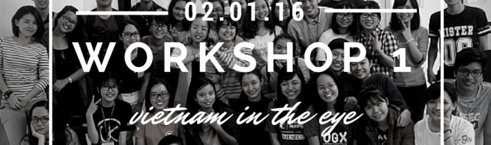 21 天 | Workshop 1 : Vietnam In the Eye 窃看越南