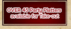OVER 45 Party Platters available for Take-out