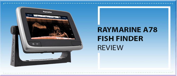 Raymarine a78 Fish Finder Review