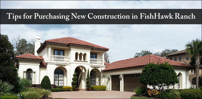 Tips for Purchasing New Construction in FishHawk Ranch
