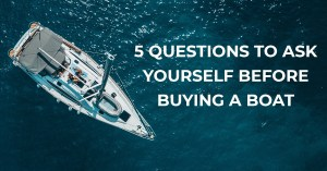 5 questions to ask yourself before buying a boat