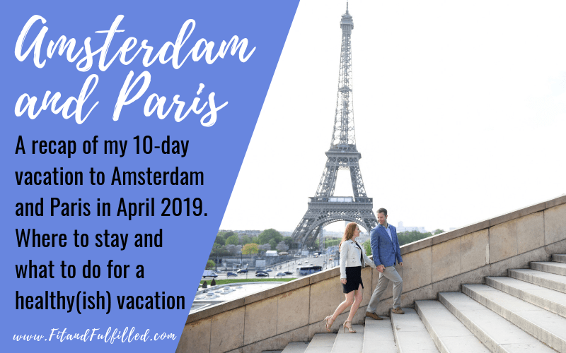 Amsterdam and Paris a recap of my 10 day vacation 2019 where to stay and what to do for a healthy vacation