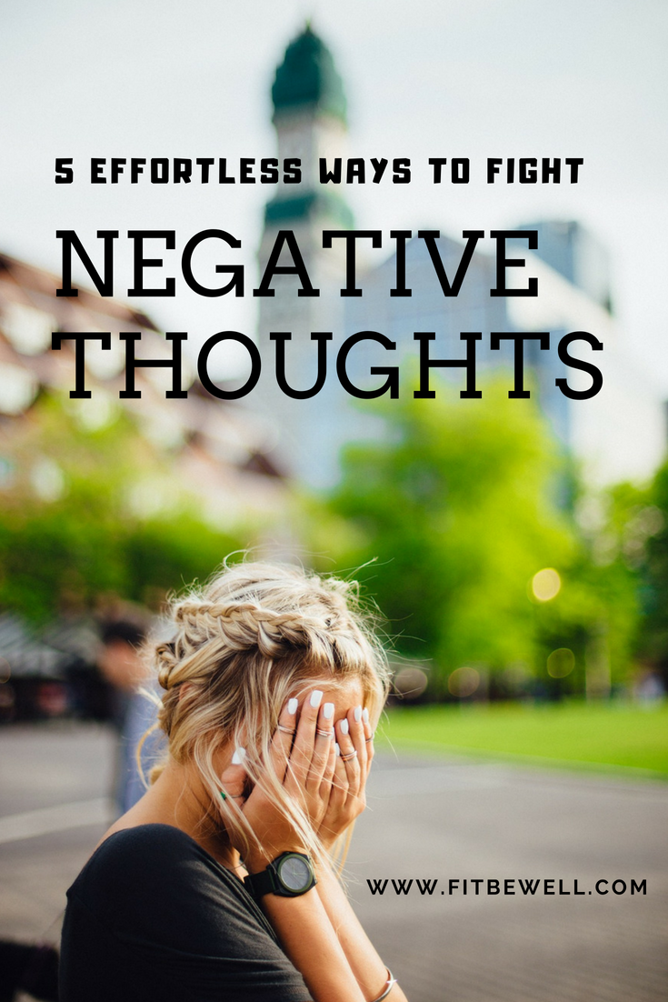 5 ways to fight negative thoughts