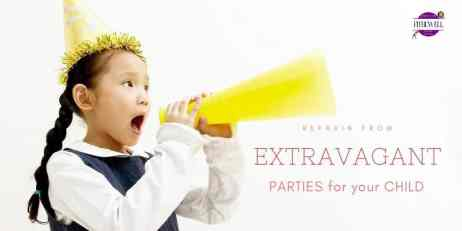 REFRAIN from extravagant parties and celebrations for children