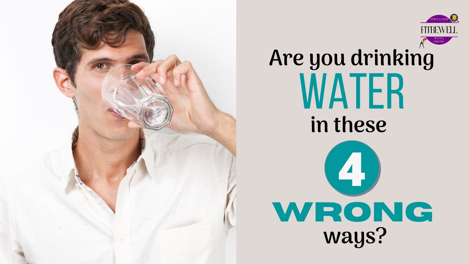 Are you drinking water in these 4 wrong ways?