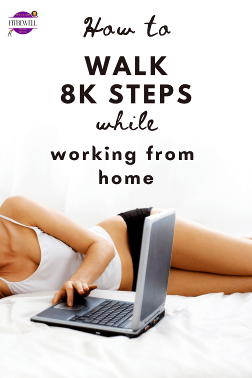 How to walk 8k steps daily while working at home