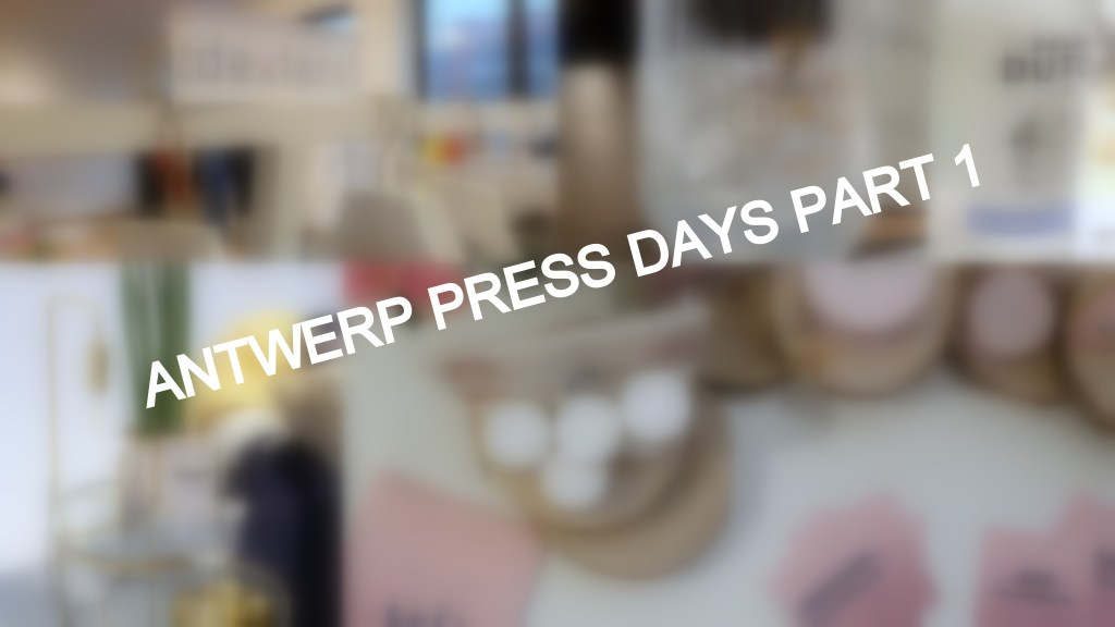 ANTWERP PRESS DAYS PART 1