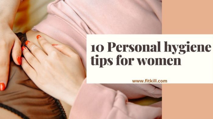 10 Personal hygiene tips for women