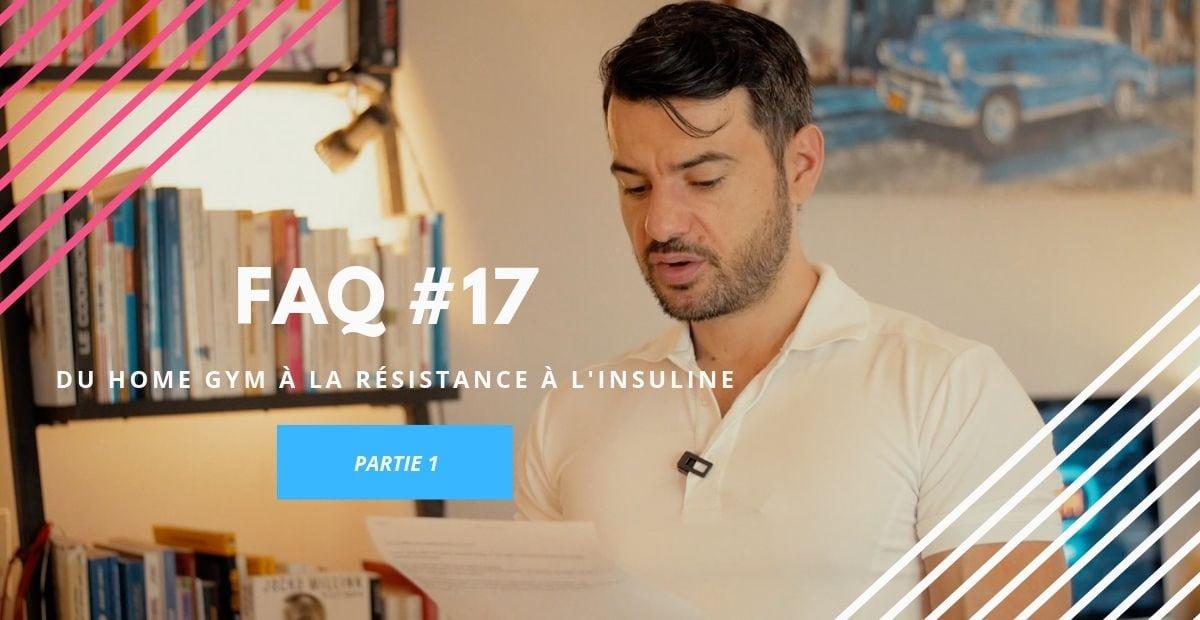FAQ 17 : Du home gym au running en passant par la résistance à l'insuline 1/2