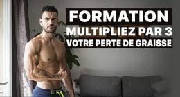 🔒 Formation : Multipliez par 3 votre perte de graisse