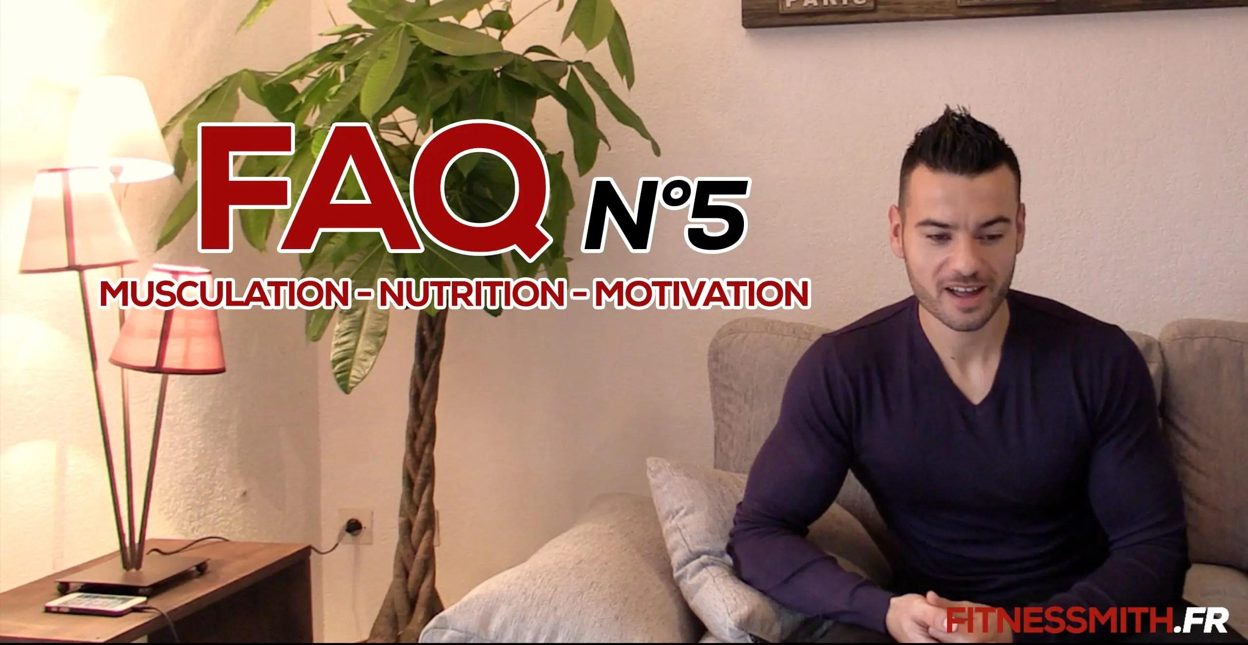 Musculation nutrition motivation FAQ N°5