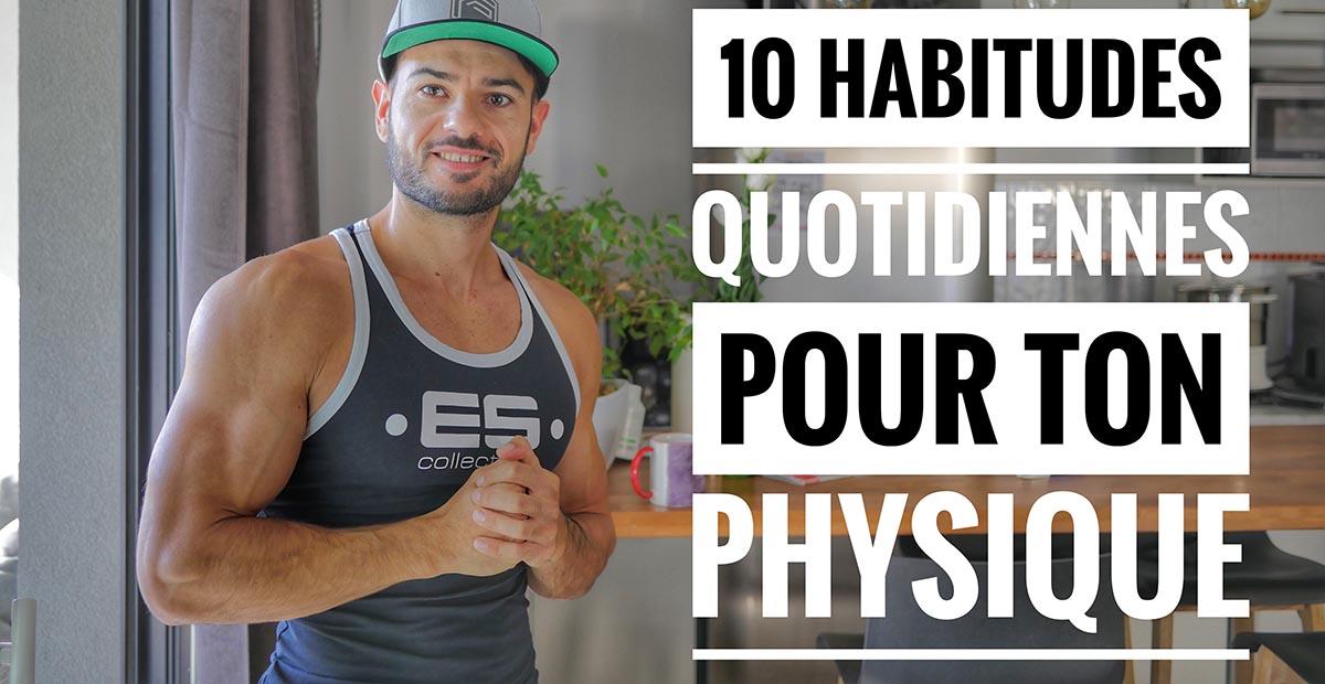 Mes 10 habitudes quotidiennes pour progresser ( ou maintenir les gains )