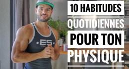 ? Mes 10 habitudes quotidiennes pour progresser ( ou maintenir les gains )