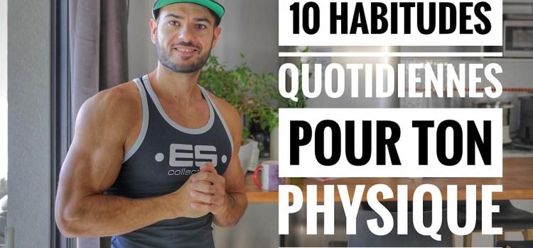 🔒 Mes 10 habitudes quotidiennes pour progresser ( ou maintenir les gains )