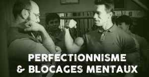 Perfectionnisme blocage musculation