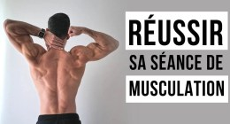 🔒 Comment faire une bonne séance de musculation pour bien progresser