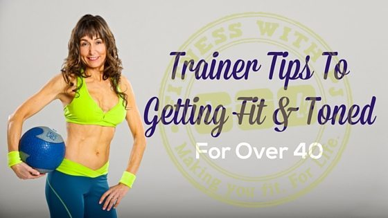 Top 4 Trainer Tips to Getting Toned and Fit Over 40
