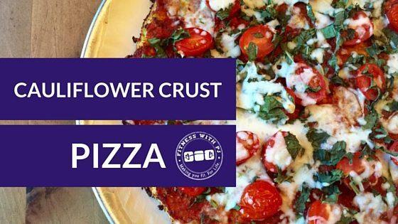 Cauliflower Crust Pizza - Fitness with PJ