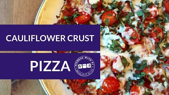 Cauliflower Crust Pizza - Fitness with PJ