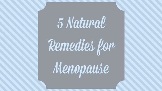 5 Natural Remedies for Treating Menopause