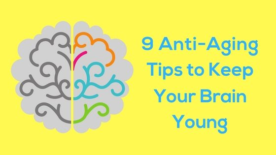 9 Anti-Aging Tips to Keep Your Brain Young