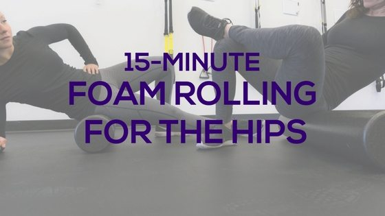 15-Minute Foam Rolling for the Hips