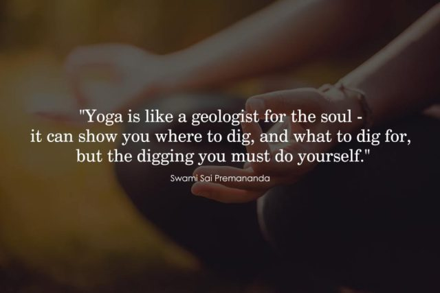 Inspirational Yoga Quote - Yoga is like a geologist for the soul